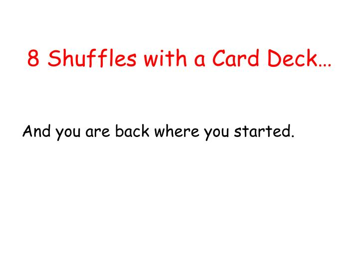 8 Shuffles with a Card Deck…