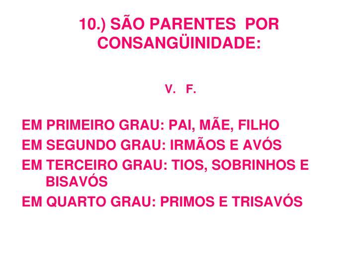 10.) SÃO PARENTES  POR  CONSANGÜINIDADE: