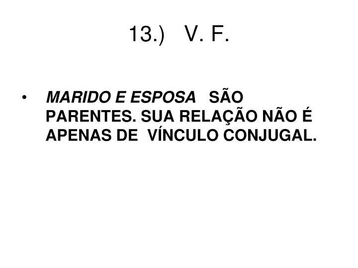 13.)   V. F.