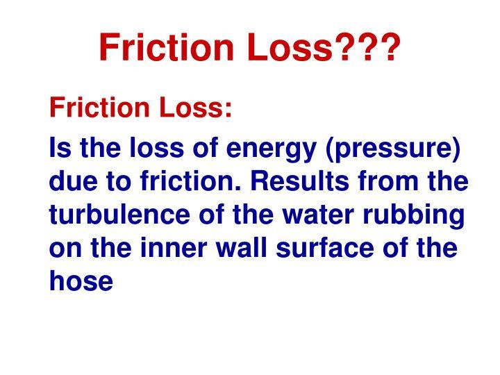 Friction Loss???