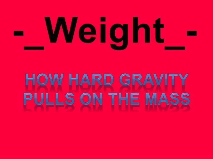 -_Weight_-