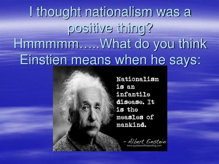 I thought nationalism was a positive