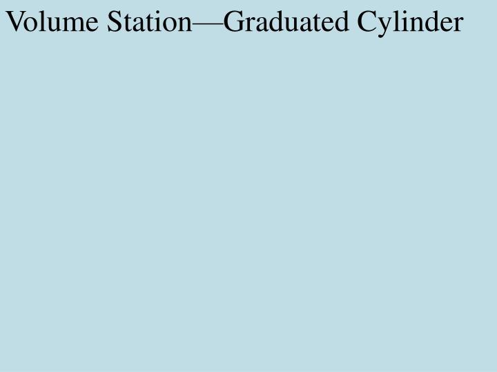 Volume Station—Graduated Cylinder
