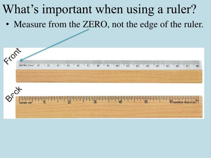What's important when using a ruler?