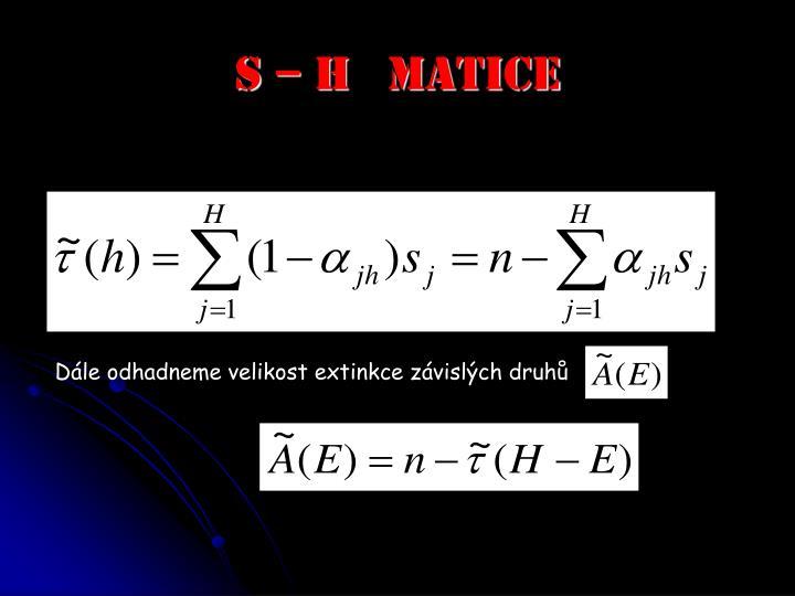 S – H   matice