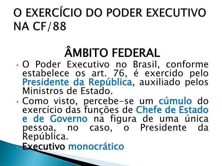 O EXERCÍCIO DO PODER EXECUTIVO NA CF/88