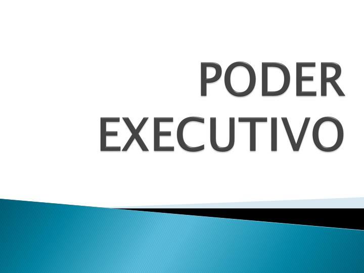 PODER EXECUTIVO
