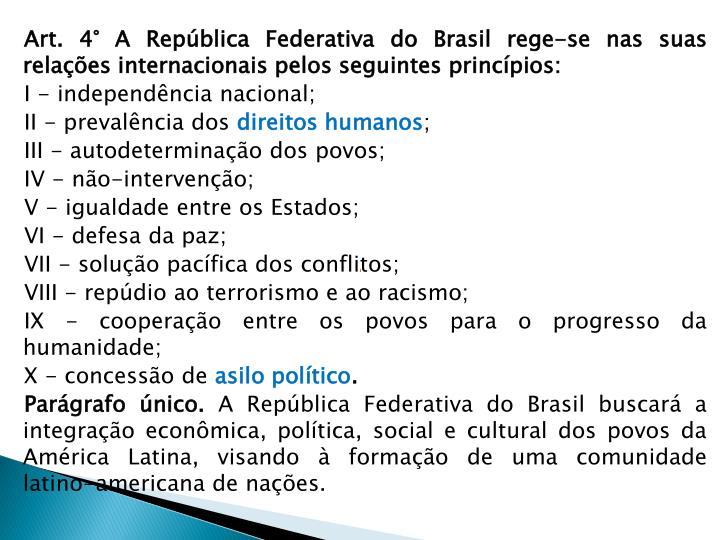 Art. 4° A República Federativa do Brasil rege-se nas suas relações internacionais pelos seguintes princípios: