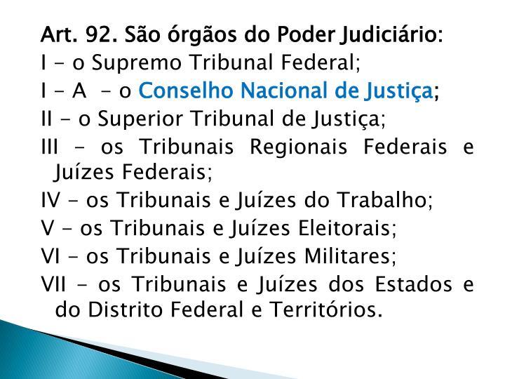 Art. 92. São órgãos do Poder Judiciário: