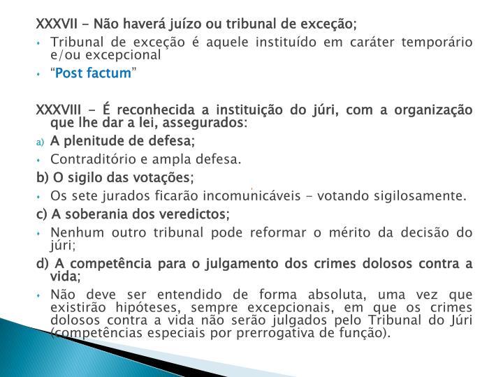 XXXVII - Não haverá juízo ou tribunal de exceção;