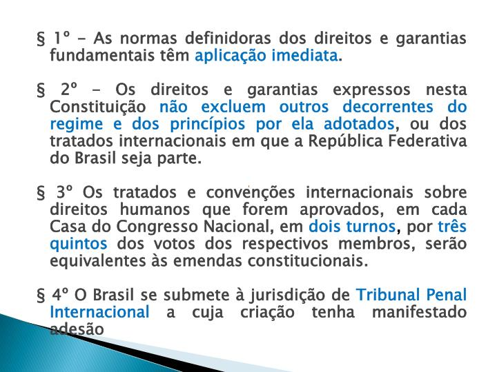 § 1º - As normas definidoras dos direitos e garantias fundamentais têm