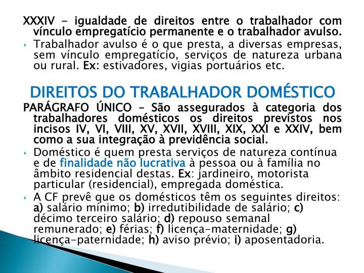 XXXIV - igualdade de direitos entre o trabalhador com vínculo empregatício permanente e o trabalhador avulso.