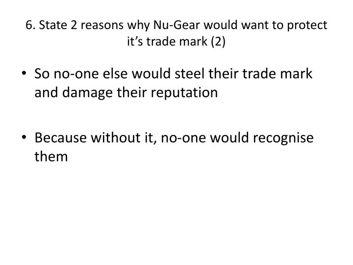 6. State 2 reasons why Nu-Gear would want to protect it's trade mark (2)
