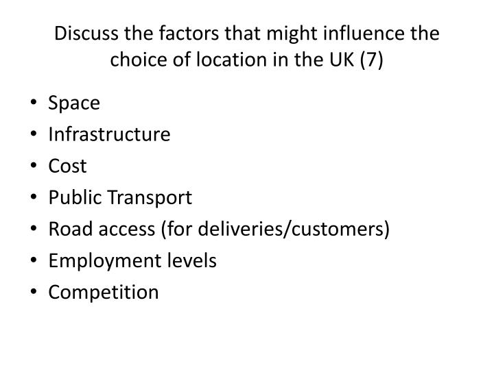 Discuss the factors that might influence the choice of location in the UK (7)