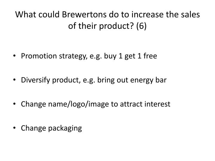 What could Brewertons do to increase the sales of their product? (6)