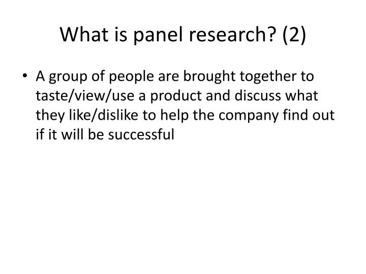What is panel research? (2)