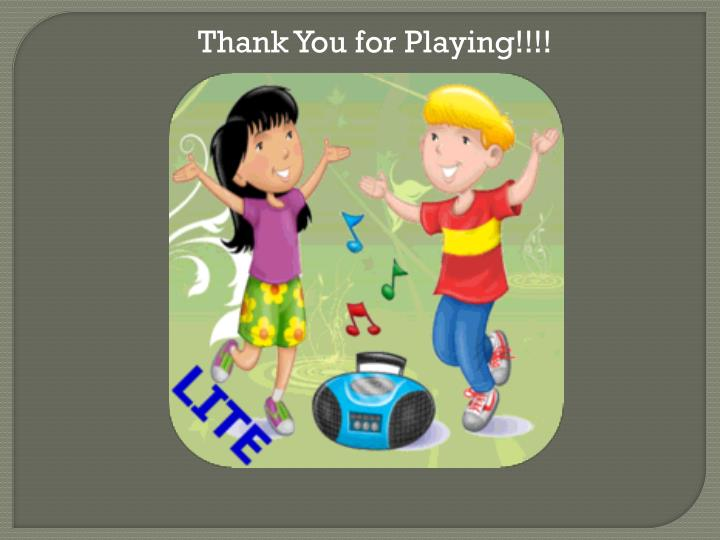 Thank You for Playing!!!!