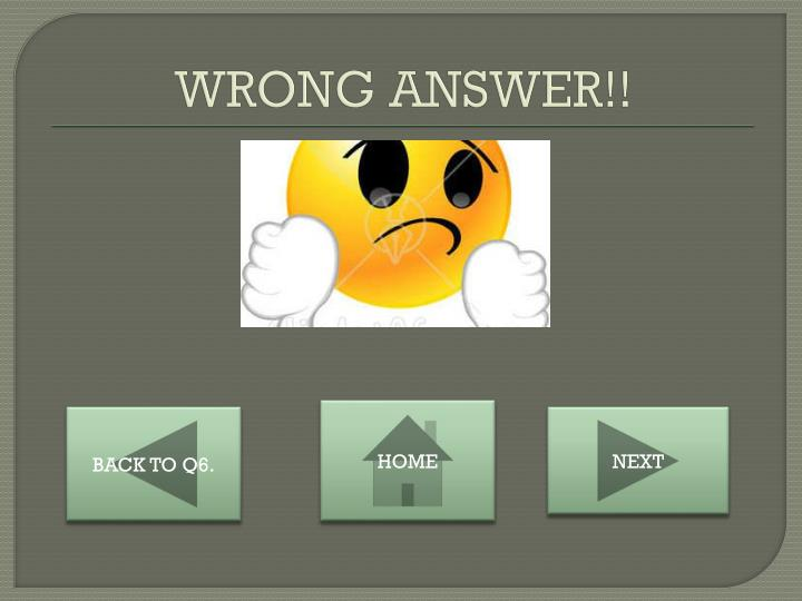 WRONG ANSWER!!