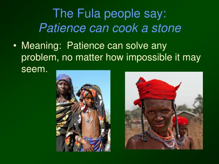 The Fula people say: