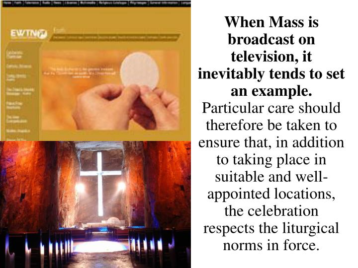 When Mass is broadcast on television, it inevitably tends to set an example.
