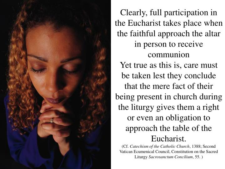 Clearly, full participation in the Eucharist takes place when the faithful approach the altar in person to receive communion