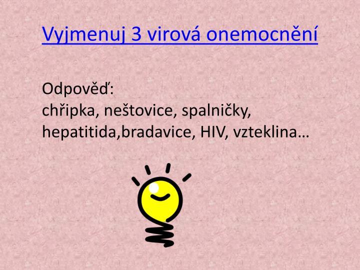 Vyjmenuj 3 virová onemocnění