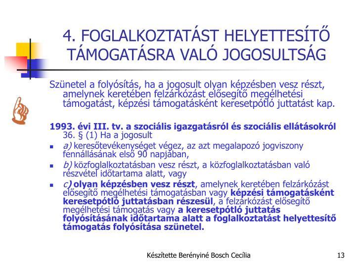 4. FOGLALKOZTATÁST HELYETTESÍTŐ TÁMOGATÁSRA VALÓ JOGOSULTSÁG