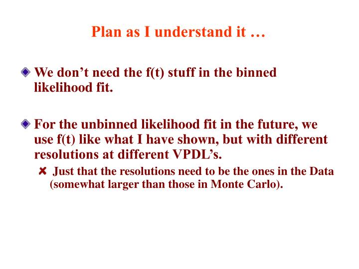 Plan as I understand it …