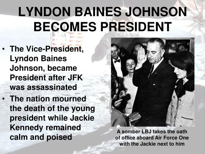 LYNDON BAINES JOHNSON BECOMES PRESIDENT