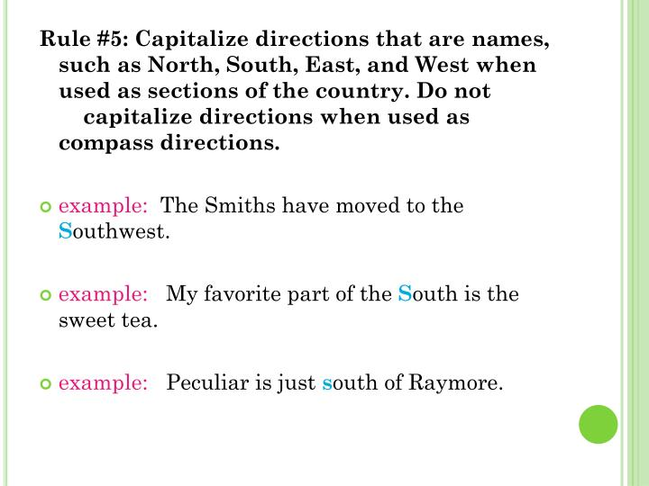 Rule #5: Capitalize directions that are names, such as North, South, East, and West when used as sections of the country. Do not