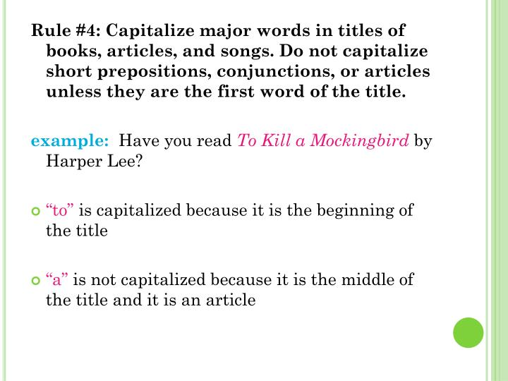 Rule #4: Capitalize major words in titles of books, articles, and songs. Do not capitalize short pre...