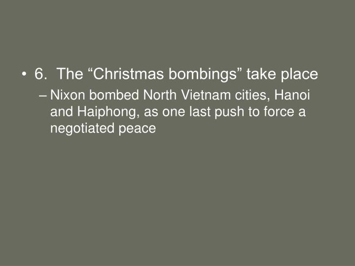 "6.  The ""Christmas bombings"" take place"