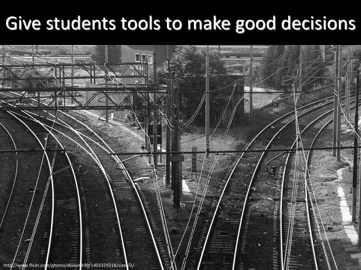 Give students tools to make good decisions
