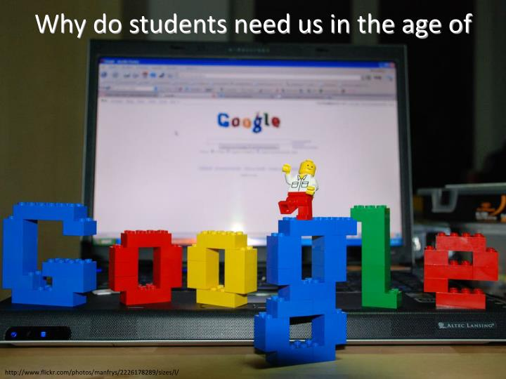Why do students need us in the age of