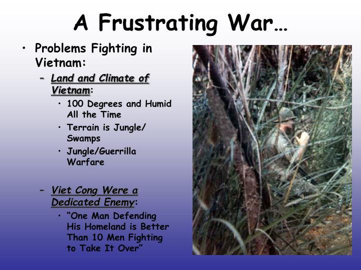 A Frustrating War…