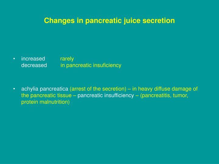 Changes in pancreatic juice secretion