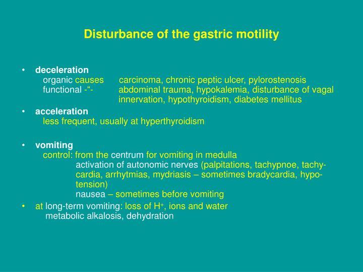 Disturbance of the gastric motility