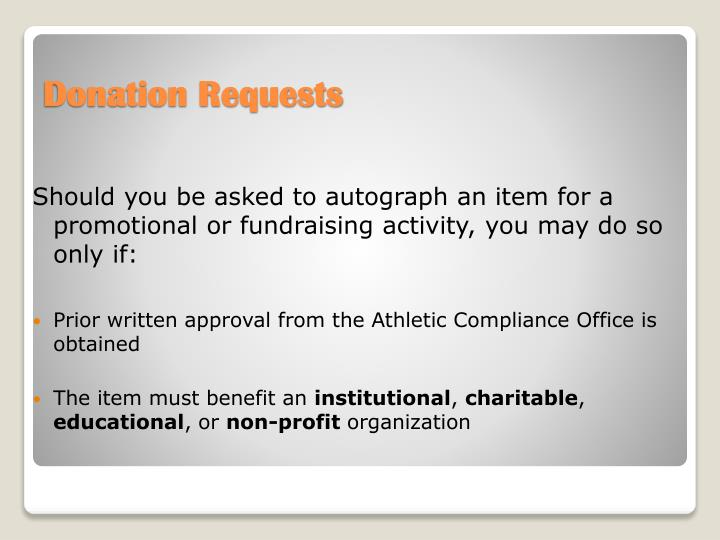 Should you be asked to autograph an item for a promotional or fundraising activity, you may do so only if:
