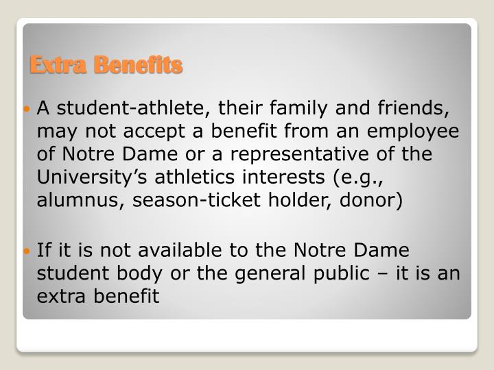 A student-athlete, their family and friends, may not accept a benefit from an employee of Notre Dame or a representative of the University's athletics interests (e.g., alumnus, season-ticket holder, donor)