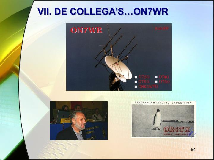 VII. DE COLLEGA'S…ON7WR