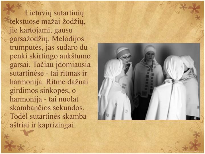 Lietuvi sutartini tekstuose maai odi, jie kartojami, gausu garsaodi. Melodijos trumputs