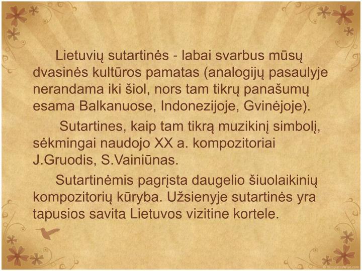 Lietuvi sutartins - labai svarbus ms dvasins kultros pamatas (analogij pasaulyje nerandama iki iol, nors tam tikr panaum esama Balkanuose, Indonezijoje, Gvinjoje).