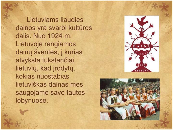 Lietuviams liaudies dainos yra svarbi kultros dalis. Nuo