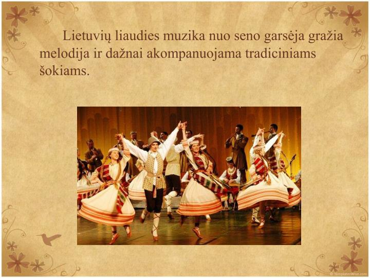Lietuvi liaudies muzika nuo seno garsja graia melodija ir danai akompanuojama tradiciniams okiams.