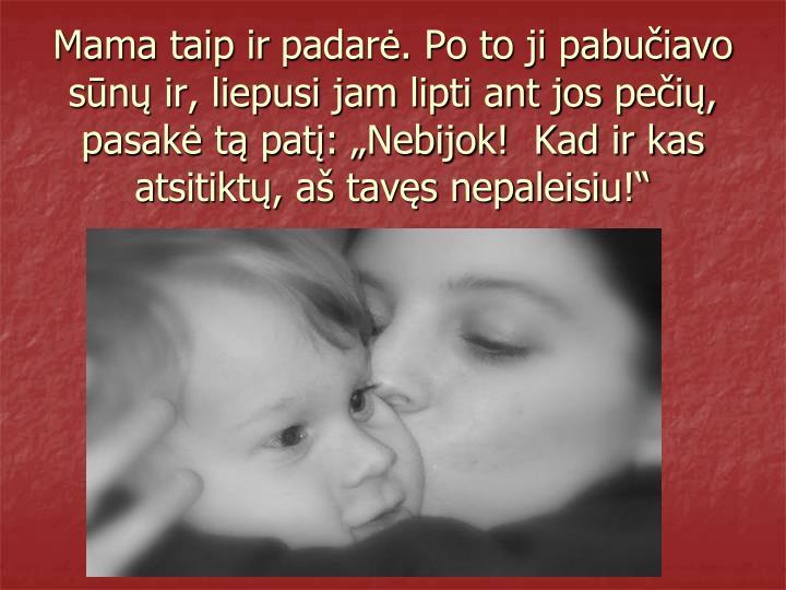 Mama taip ir