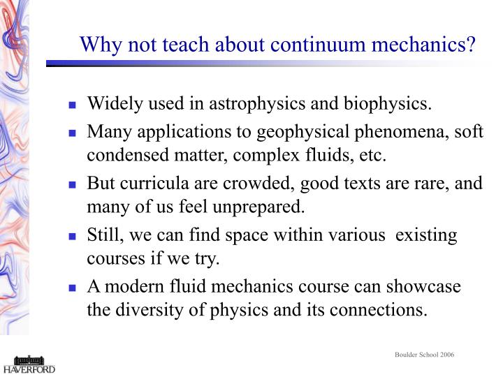 Why not teach about continuum mechanics?