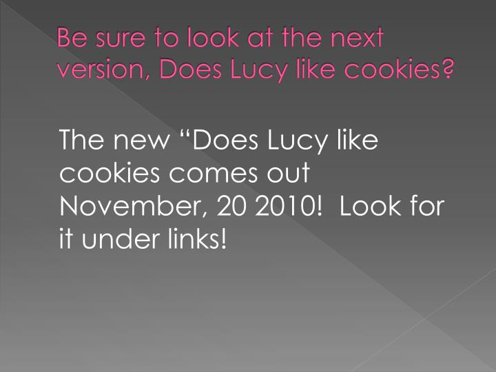 Be sure to look at the next version, Does Lucy like cookies?