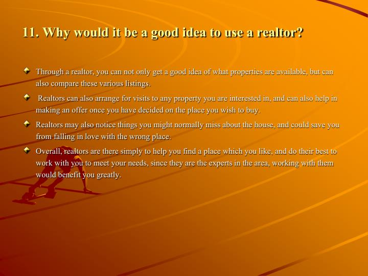 11. Why would it be a good idea to use a realtor?