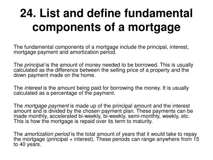 24. List and define fundamental components of a mortgage