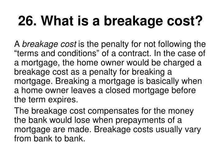 26. What is a breakage cost?